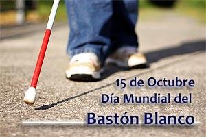 15 DE OCTUBRE DÍA MUNDIAL DEL BASTÓN BLANCO